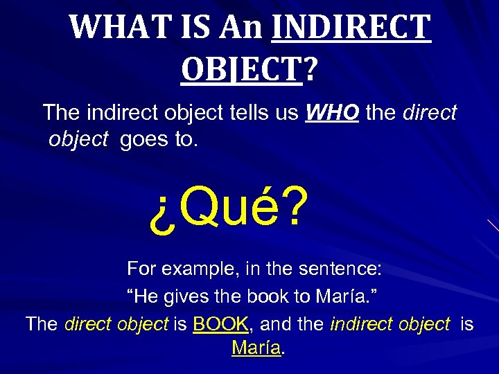 WHAT IS An INDIRECT OBJECT? The indirect object tells us WHO the direct object