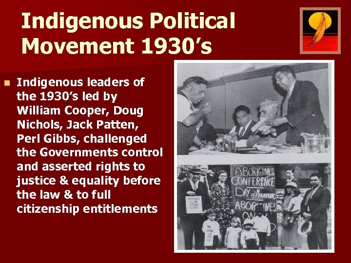Indigenous Political Movement 1930's n Indigenous leaders of the 1930's led by William Cooper,
