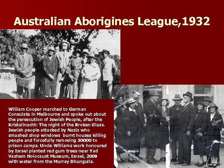 Australian Aborigines League, 1932 William Cooper marched to German Consulate in Melbourne and spoke