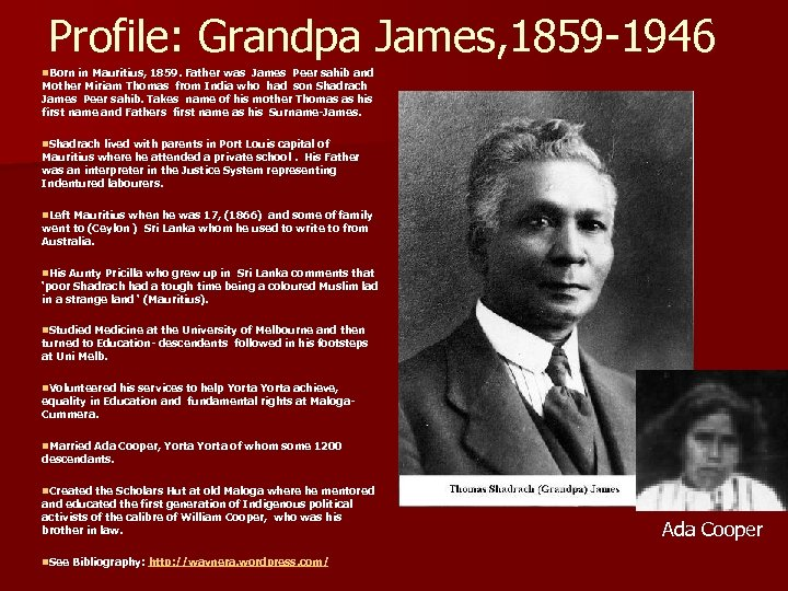 Profile: Grandpa James, 1859 -1946 n. Born in Mauritius, 1859. Father was James Peer