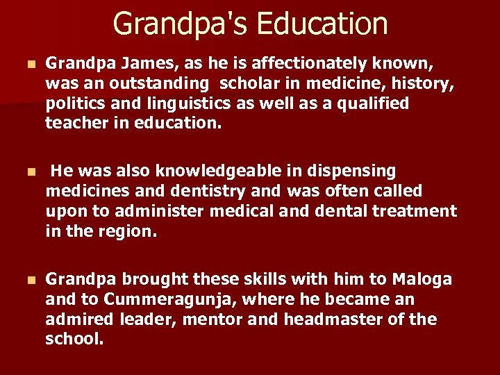 Grandpa's Education n Grandpa James, as he is affectionately known, was an outstanding scholar