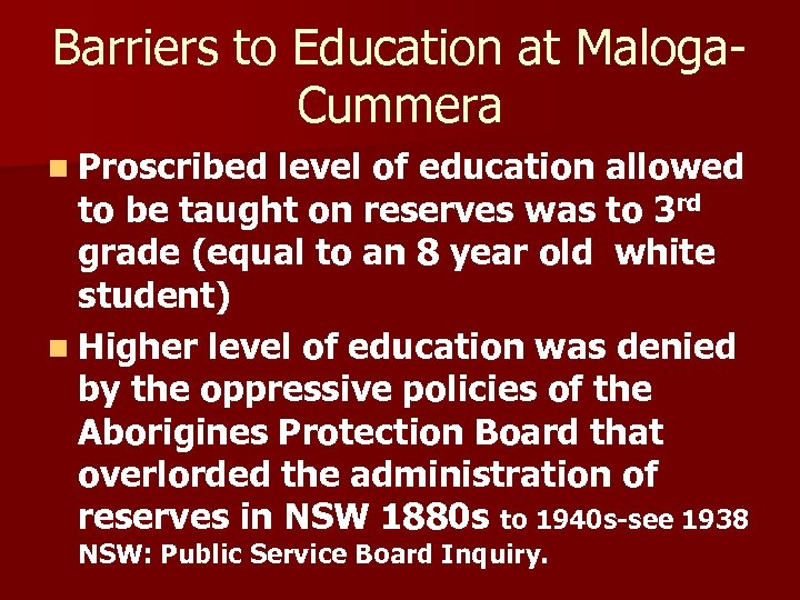 Barriers to Education at Maloga. Cummera n Proscribed level of education allowed to be