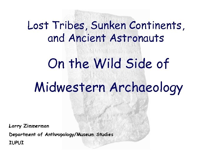Lost Tribes, Sunken Continents, and Ancient Astronauts On the Wild Side of Midwestern Archaeology
