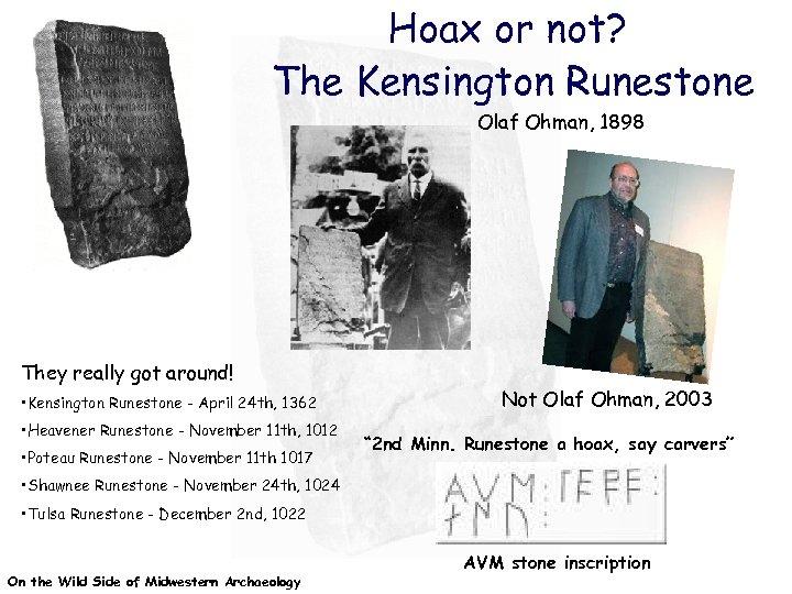 Hoax or not? The Kensington Runestone Olaf Ohman, 1898 They really got around! •