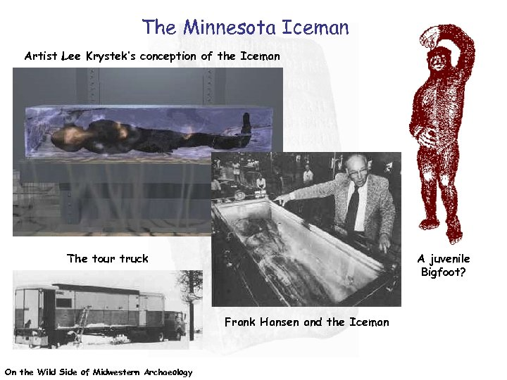 The Minnesota Iceman Artist Lee Krystek's conception of the Iceman The tour truck A