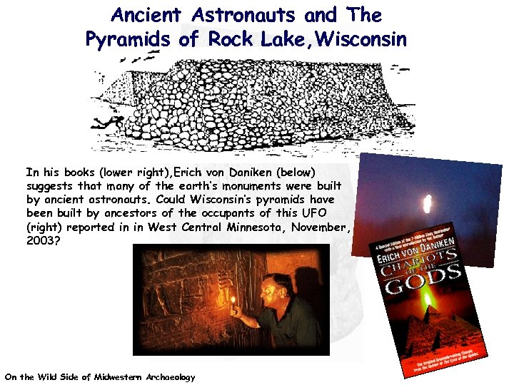 Ancient Astronauts and The Pyramids of Rock Lake, Wisconsin In his books (lower right),