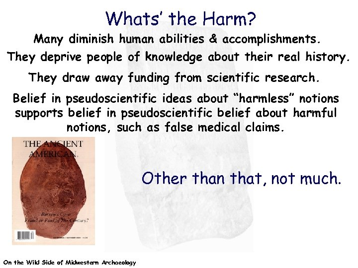 Whats' the Harm? Many diminish human abilities & accomplishments. They deprive people of knowledge