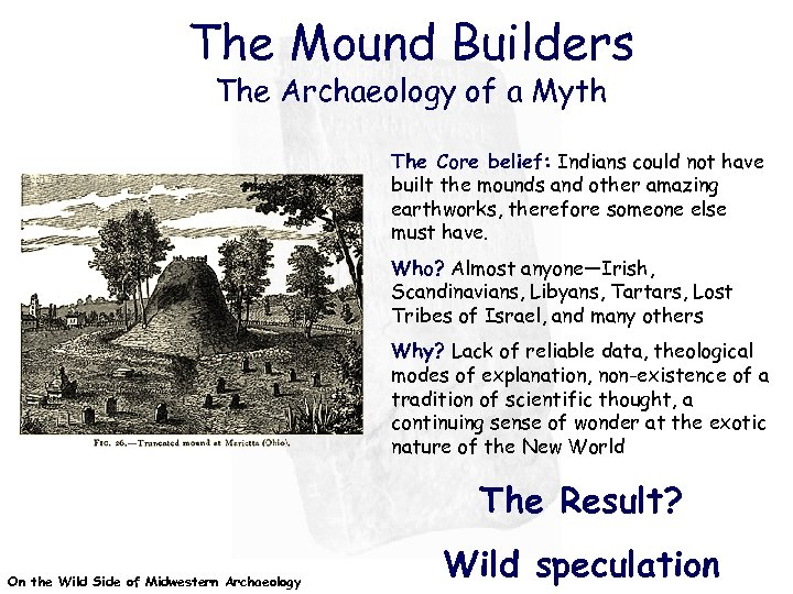 The Mound Builders The Archaeology of a Myth The Core belief: Indians could not