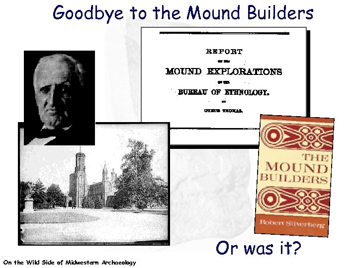 Goodbye to the Mound Builders On the Wild Side of Midwestern Archaeology Or was