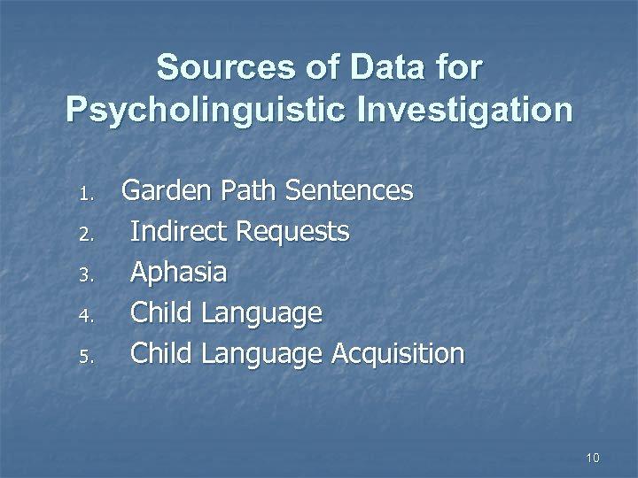 Sources of Data for Psycholinguistic Investigation 1. 2. 3. 4. 5. Garden Path Sentences