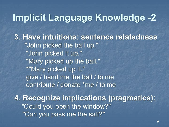 Implicit Language Knowledge -2 3. Have intuitions: sentence relatedness