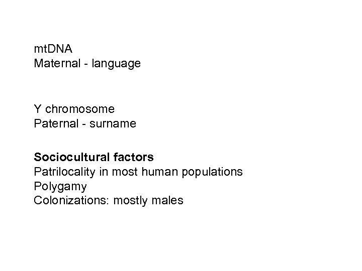 mt. DNA Maternal - language Y chromosome Paternal - surname Sociocultural factors Patrilocality in