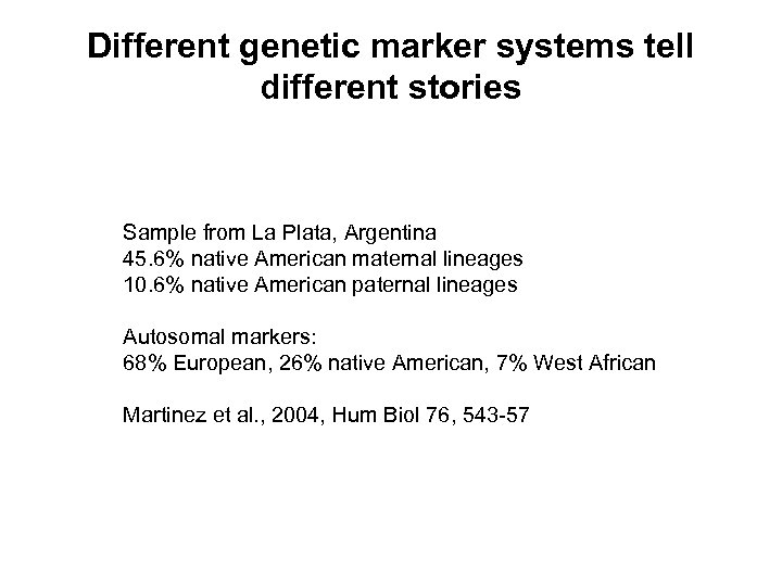 Different genetic marker systems tell different stories Sample from La Plata, Argentina 45. 6%