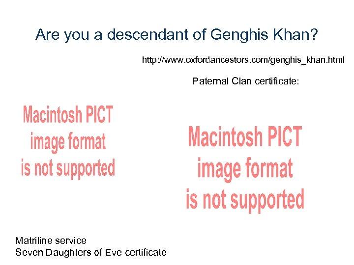Are you a descendant of Genghis Khan? http: //www. oxfordancestors. com/genghis_khan. html Paternal Clan