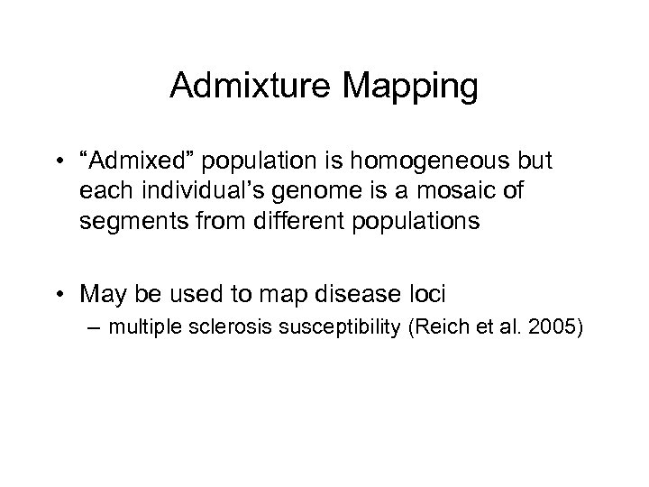"""Admixture Mapping • """"Admixed"""" population is homogeneous but each individual's genome is a mosaic"""