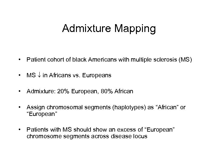 Admixture Mapping • Patient cohort of black Americans with multiple sclerosis (MS) • MS