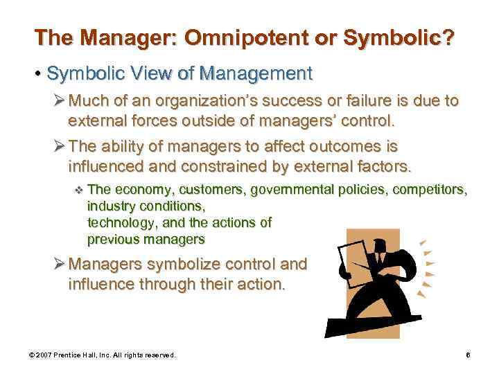 symbolic view of management The two extreme views of management, described in the course material, are the omnipotent view and the symbolic view a) briefly outline the omnipotent and.