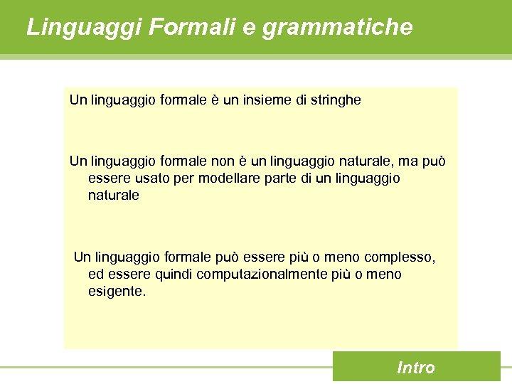 Linguaggi Formali e grammatiche Un linguaggio formale è un insieme di stringhe Un linguaggio