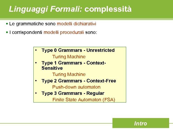 Linguaggi Formali: complessità § Le grammatiche sono modelli dichiarativi § I corrispondenti modelli procedurali