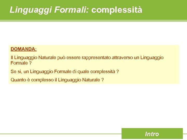 Linguaggi Formali: complessità DOMANDA: Il Linguaggio Naturale può essere rappresentato attraverso un Linguaggio Formale