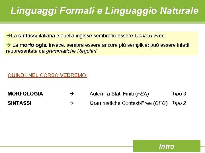 Linguaggi Formali e Linguaggio Naturale La sintassi italiana e quella inglese sembrano essere Context-Free