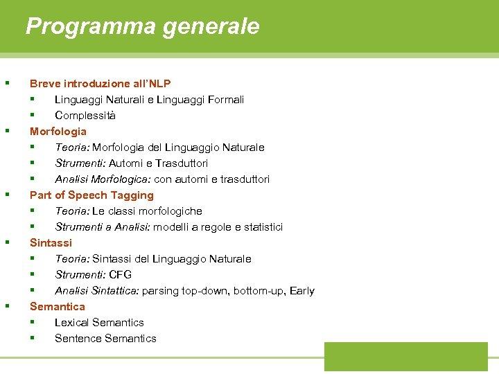 Programma generale § § § Breve introduzione all'NLP § Linguaggi Naturali e Linguaggi Formali