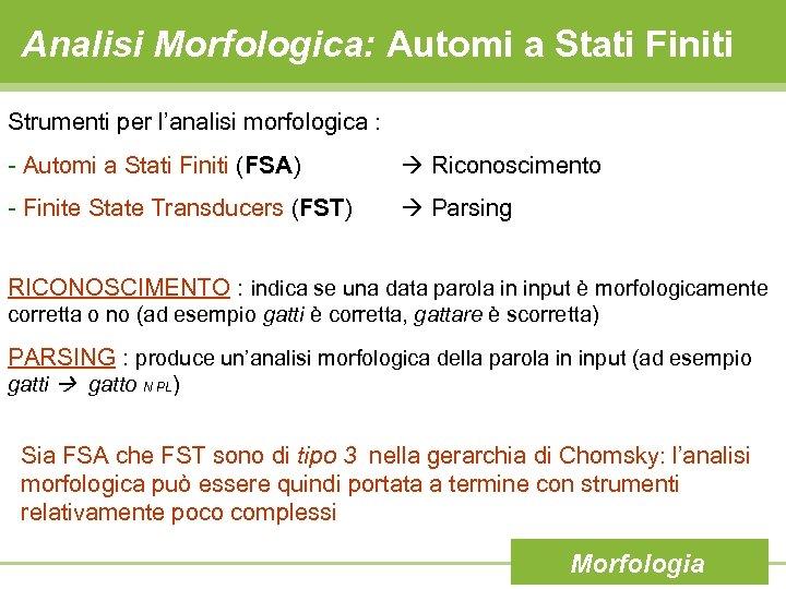 Analisi Morfologica: Automi a Stati Finiti Strumenti per l'analisi morfologica : - Automi a