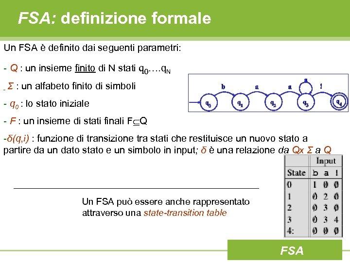 FSA: definizione formale Un FSA è definito dai seguenti parametri: - Q : un