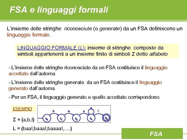 FSA e linguaggi formali L'insieme delle stringhe riconosciute (o generate) da un FSA definiscono