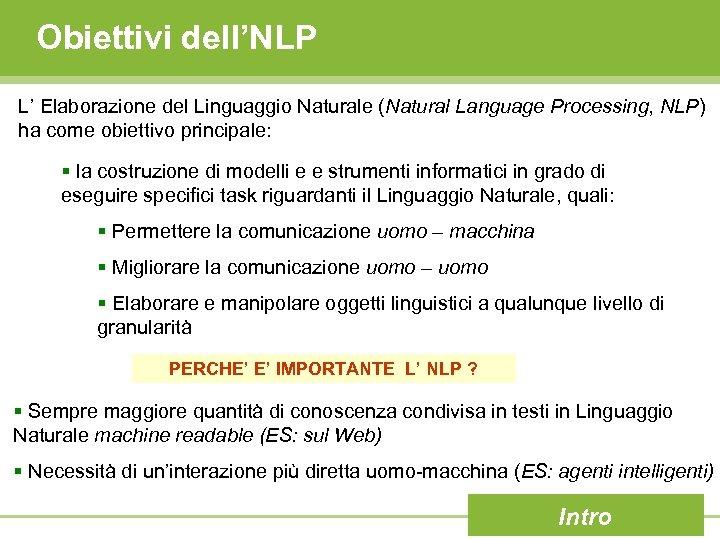 Obiettivi dell'NLP L' Elaborazione del Linguaggio Naturale (Natural Language Processing, NLP) ha come obiettivo