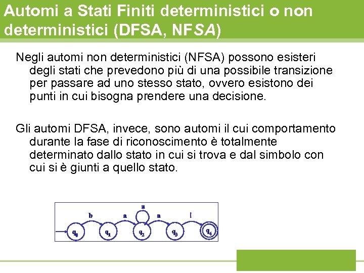 Automi a Stati Finiti deterministici o non deterministici (DFSA, NFSA) Negli automi non deterministici