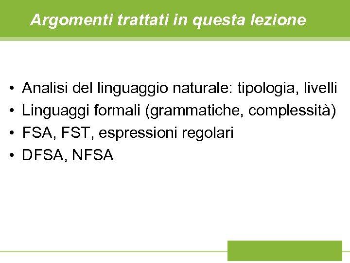 Argomenti trattati in questa lezione • • Analisi del linguaggio naturale: tipologia, livelli Linguaggi