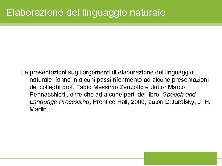 Elaborazione del linguaggio naturale Le presentazioni sugli argomenti di elaborazione del linguaggio naturale fanno
