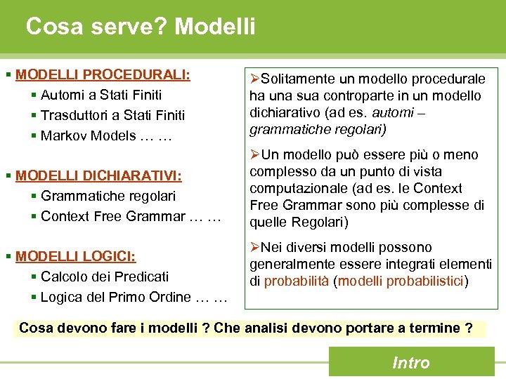 Cosa serve? Modelli § MODELLI PROCEDURALI: § Automi a Stati Finiti § Trasduttori a