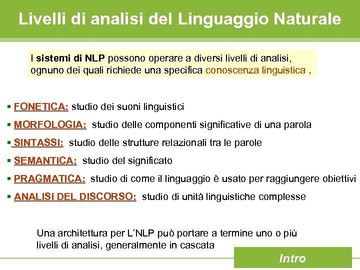 Livelli di analisi del Linguaggio Naturale I sistemi di NLP possono operare a diversi