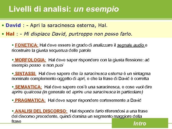 Livelli di analisi: un esempio § David : - Apri la saracinesca esterna, Hal.