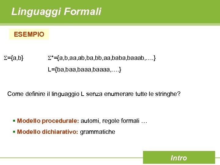 Linguaggi Formali ESEMPIO ={a, b} *={a, b, aa, ab, ba, bb, aa, baba, baaab,