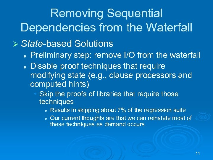 Removing Sequential Dependencies from the Waterfall Ø State-based Solutions l l Preliminary step: remove
