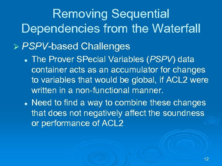 Removing Sequential Dependencies from the Waterfall Ø PSPV-based Challenges l l The Prover SPecial