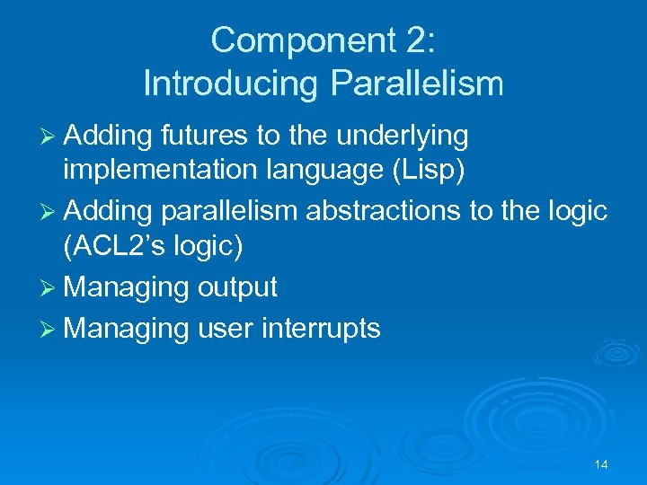 Component 2: Introducing Parallelism Ø Adding futures to the underlying implementation language (Lisp) Ø