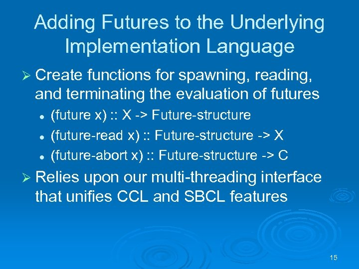Adding Futures to the Underlying Implementation Language Ø Create functions for spawning, reading, and