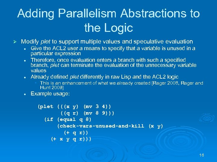 Adding Parallelism Abstractions to the Logic Ø Modify plet to support multiple values and