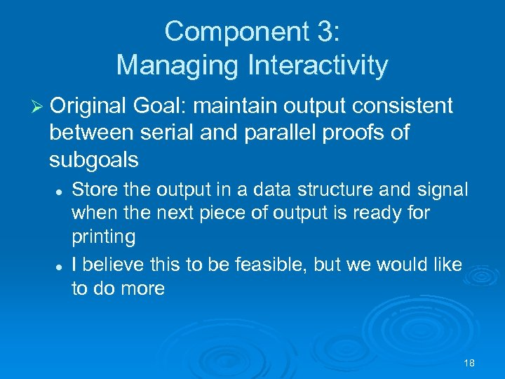 Component 3: Managing Interactivity Ø Original Goal: maintain output consistent between serial and parallel