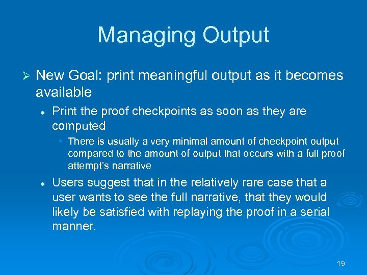 Managing Output Ø New Goal: print meaningful output as it becomes available l Print