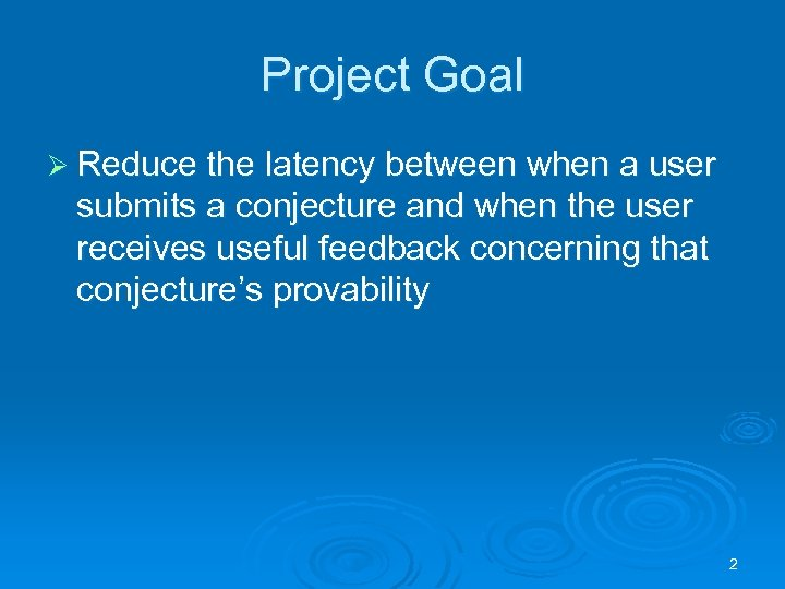 Project Goal Ø Reduce the latency between when a user submits a conjecture and