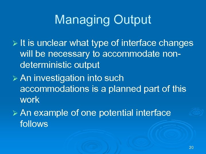 Managing Output Ø It is unclear what type of interface changes will be necessary