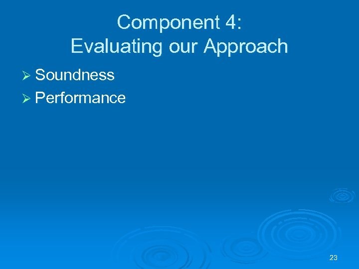 Component 4: Evaluating our Approach Ø Soundness Ø Performance 23