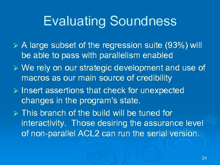 Evaluating Soundness A large subset of the regression suite (93%) will be able to