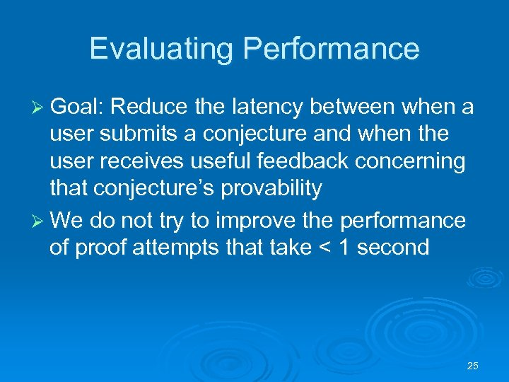 Evaluating Performance Ø Goal: Reduce the latency between when a user submits a conjecture