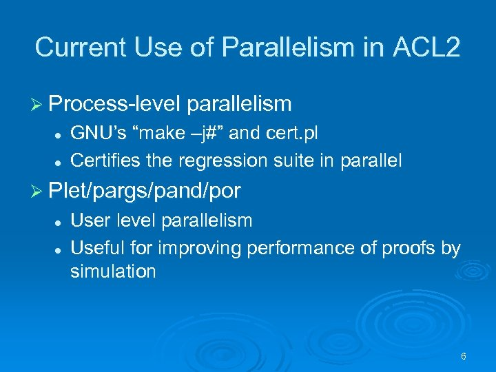 """Current Use of Parallelism in ACL 2 Ø Process-level parallelism l l GNU's """"make"""